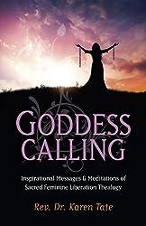 Goddess Calling: Inspirational Messages and Meditations of Sacred Feminine Liberation Thealogy