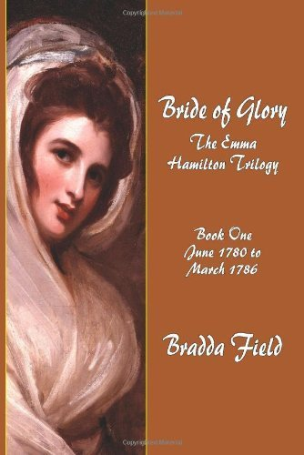 Bride of Glory: The Emma Hamilton Trilogy - Book One: June 1780 to March 1786 by Field, Bradda (2010) Paperback