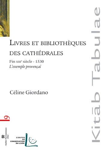 Livres et bibliothèques des cathédrales : L'exemple provençal - Fin XIIIe siècle-1530 (Kitab Tabulae t. 9) par Giordano Céline