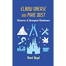 Elbow Grease and Pixie Dust: Memories of Disneyland Maintenance (English Edition)