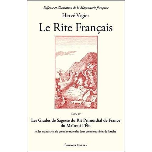 Le Rite Français Tome 4 - Les Grades de Sagesse du Rit Primordial de France...