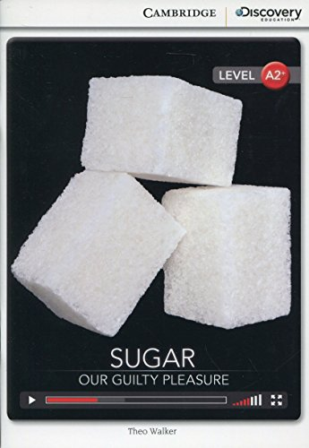 Sugar: Our Guilty Pleasure Low Intermediate Book with Online Access (Cambridge Discovery Interactiv)