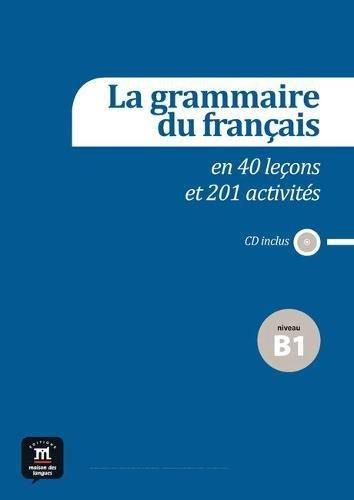 La grammaire du français en 40 leçons et 201 activités. Niveau B1 (Fle- Texto Frances)