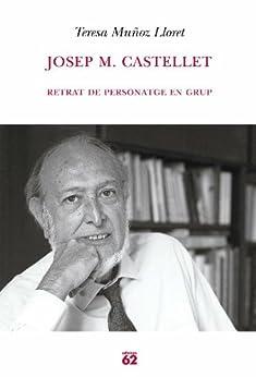 Josep M. Castellet.: Retrat de personatge en grup (Biografies i Memòries) de [Lloret, Teresa Muñoz]