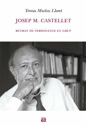 Josep M. Castellet.: Retrat de personatge en grup (Biografies i Memries) (Catalan Edition)