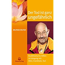 Der Tod ist ganz ungefährlich: Buddhistische Hilfen im Umgang mit Alter, Krankheit, Tod