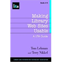 Making Library Web Sites Usable: A LITA Guide