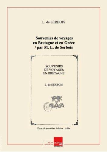 Souvenirs devoyagesenBretagne eten Grèce / parM.L. deSerbois [Edition de 1864] par L. de Serbois