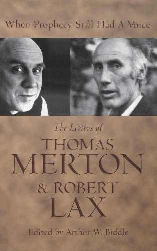 When Prophecy Still Had A Voice The Letters Of Thomas Merton And Robert Lax
