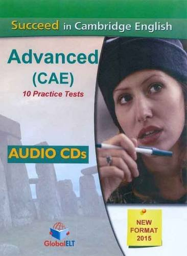 Succeed in Cambridge English Advanced-CAE-2015 Format: 10 Complete Cambridge CAE Practice Tests