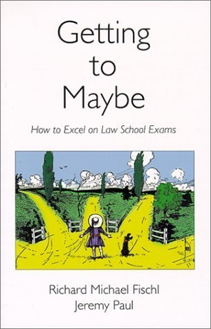 Getting To Maybe: How to Excel on Law School Exams by Richard Michael Fischl, Jeremy Paul (1999) Paperback