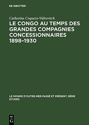 Le Congo au temps des grandes compagnies concessionnaires 1898–1930 (Le Monde d'Outre-Mer Passé et Présent, Série Etudes)