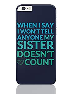 PosterGuy iPhone 6 Plus /iPhone 6S Plus Case Cover - When I Say I Won'T Tell Anyone My Sister Doesn'T Count   Designed By :- Sawariya Creatives