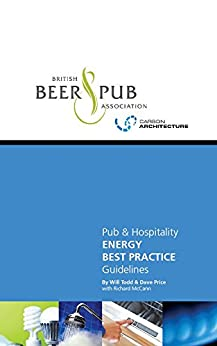Pub and Hospitality Energy Best Practice Guidelines by [Todd, Will, Price, Dave]