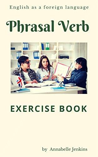 PHRASAL VERB: Exercise book - English as a foreign language (English Edition)