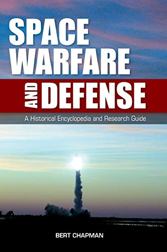 Space Warfare and Defense: A Historical Encyclopedia and Research Guide