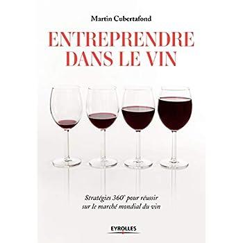 Entreprendre dans le vin: Stratégies 360° pour réussir sur le marché mondial du vin.