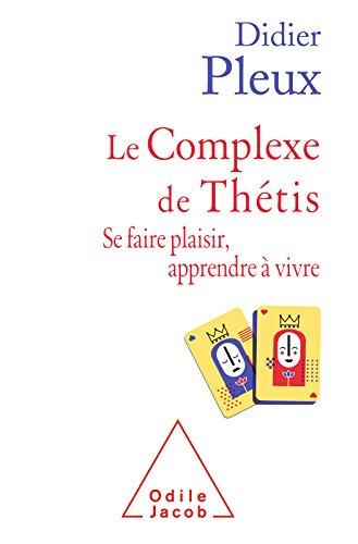 Le Complexe de Thtis: Se faire plaisir, apprendre  vivre