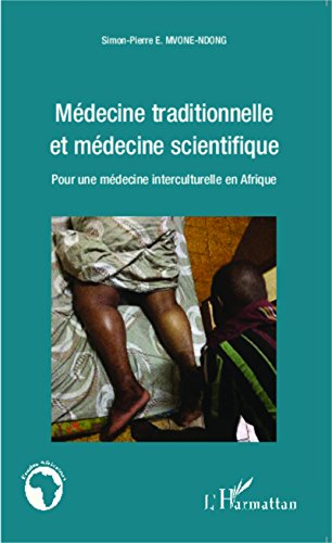 Médecine traditionnelle et médecine scientifique: Pour une médecine interculturelle en Afrique (Études africaines) par Simon-Pierre E. Mvone Ndong