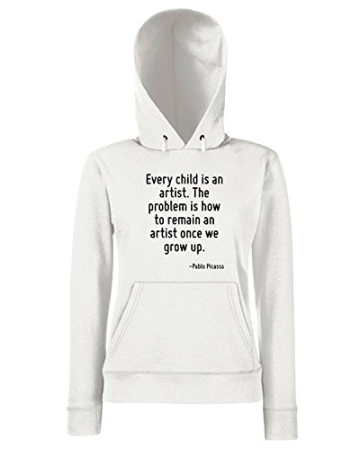 T-Shirtshock - Sweats a capuche Femme CIT0074 Every child is an artist. The problem is how to remain an artist once we grow up. Blanc