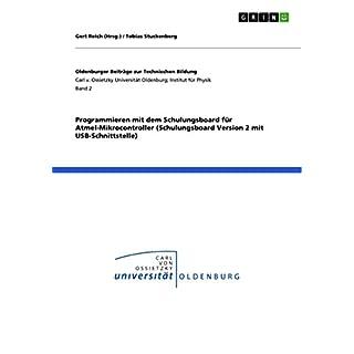 Programmieren mit dem Schulungsboard für Atmel-Mikrocontroller (Schulungsboard Version 2 mit USB-Schnittstelle) (German Edition)
