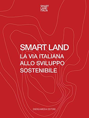 Smart Land: La via italiana allo sviluppo sostenibile (Italian ...