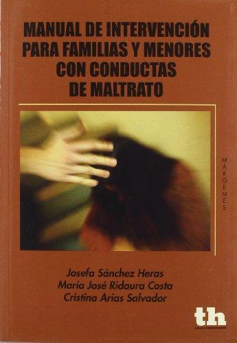 Manual de intervención para familias y menores con conductas de maltrato por Cristina Arias Salvador, María José Ridaura Costa, Josefa Sánchez Heras