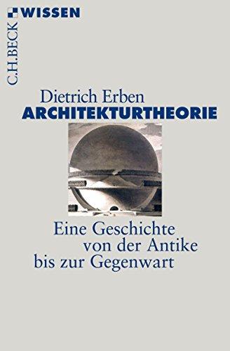 Architekturtheorie: Eine Geschichte von der Antike bis zur Gegenwart (Beck\'sche Reihe 2874)