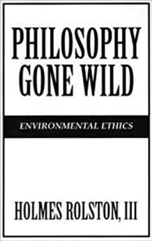 philosophy gone wild essays in environmental ethics Prediction and rolston's environmental ethics: lessons from the philosophy of science creator  philosophy gone wild: essays in environmental ethics .