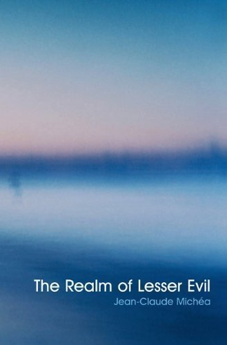 Realm of Lesser Evil 1st edition by Michea, Jean-Claude (2009) Paperback
