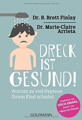"""Das Kinder Für Brett-bücher (Dreck ist gesund!: Warum zu viel Hygiene Ihrem Kind schadet - Empfohlen von Giulia Enders, Autorin von """"Darm mit Charme"""")"""