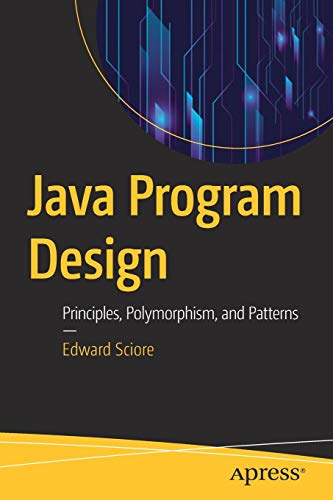 Java Program Design: Principles, Polymorphism, and Patterns por Edward Sciore
