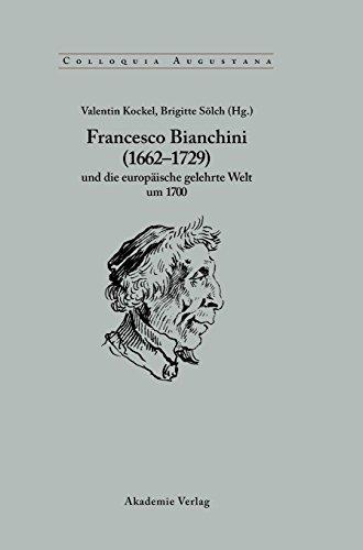 Francesco Bianchini (1662-1729) und die europäische gelehrte Welt um 1700 (Colloquia Augustana, Band 21)