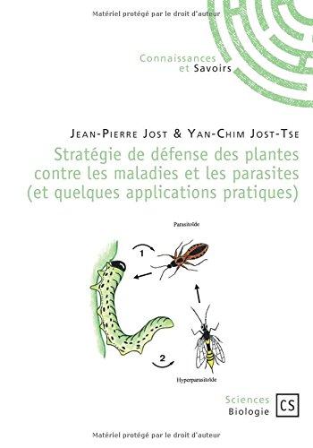 Stratégie de défense des plantes contre les maladies et les parasites (et quelques applications pratiques) par Jean-Pierre Jost