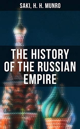 The History of the Russian Empire: From the Foundation of Kievian Russia to the Rise of the Romanov Dynasty (English Edition) por Saki, H. H. Munro