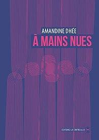 À mains nues par Amandine Dhée