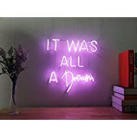 It Was All A Dream Custom Dimmable LED Neon Signs for Wall Decor (Customizable Options: Color, Size, Wall Mounted, Desktop Type, Hanging in a Window/Ceiling,Electrical/Battery Powered)