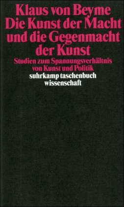 Die Kunst der Macht und die Gegenmacht der Kunst: Studien zum Spannungsverhältnis von Kunst und Politik (suhrkamp taschenbuch wissenschaft)