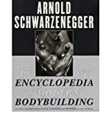 { THE NEW ENCYCLOPEDIA OF MODERN BODYBUILDING } By Schwarzenegger, Arnold ( Author ) [ Nov - 1999 ] [ Paperback ]