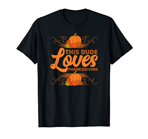 Dieser Dude liebt Thanksgiving Lustiger Urlaub Humor Kostüm T-Shirt (Lustiges Thanksgiving Kostüm)