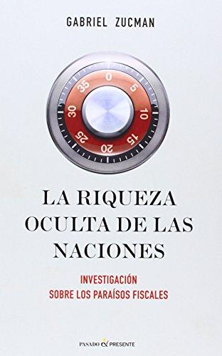 La riqueza oculta de las naciones: Investigación sobre los paraísos fiscales por Zucman Gabriel