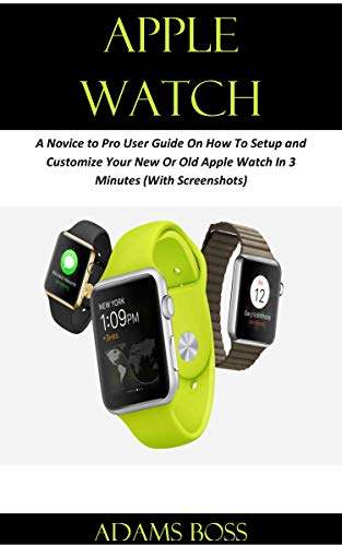 APPLE WATCH: A Novice to Pro User Guide On How To Setup and ...