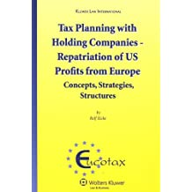 Tax Planning with Holding Companies - Repatriation of U.S. Profits from Europe: Concepts, Strategies, Structures (Eucotax Series on European Taxation)