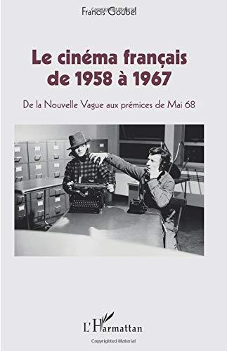 Le cinéma français de 1958 à 1967: De la Nouvelle Vague aux prémices de Mai 68