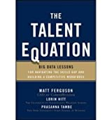 [(The Talent Equation: Big Data Lessons for Navigating the Skills Gap and Building a Competitive Workforce)] [Author: Matt Ferguson] published on (December, 2013)
