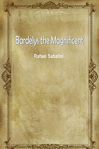 Bardelys the Magnificent (English Edition) por Rafael Sabatini