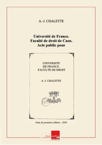 Université de France. Faculté de droit de Caen. Acte public pour la licence. De la Distinction des biens, thèse... par A.-J. Chalette,... [Edition de 1859]