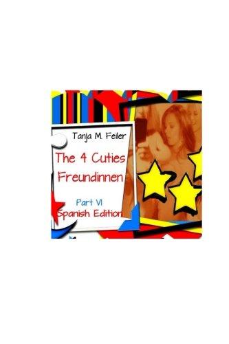 Die 4 Cuties - Freundinnen Part VI: Spanish Edition: Volume 6 (The 4 Cuties - Freundinnen)