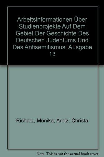 Arbeitsinformationen Über Studienprojekte Auf Dem Gebiet Der Geschichte Des Deutschen Judentums Und Des Antisemitismus: Ausgabe 13
