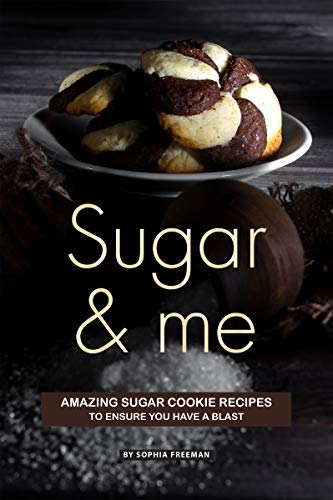Sugar and Me: Amazing Sugar Cookie Recipes to ensure you have a Blast (English Edition) (Sugar Crumbs Cookie)
